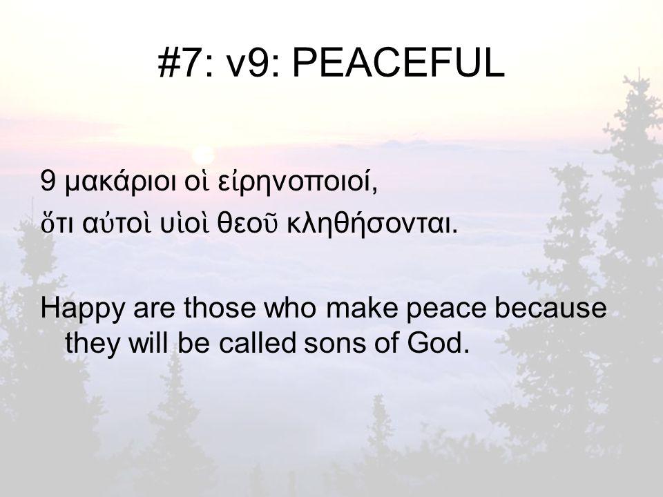 #7: v9: PEACEFUL 9 μακάριοι ο ἱ ε ἰ ρηνοποιοί, ὅ τι α ὐ το ὶ υ ἱ ο ὶ θεο ῦ κληθήσονται.