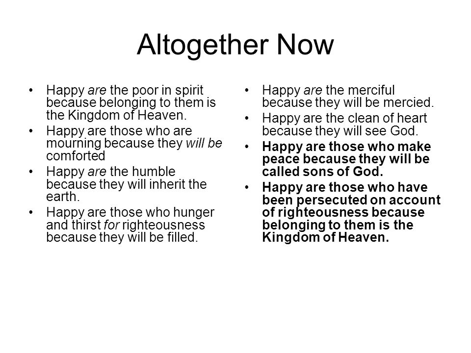 Altogether Now Happy are the poor in spirit because belonging to them is the Kingdom of Heaven.