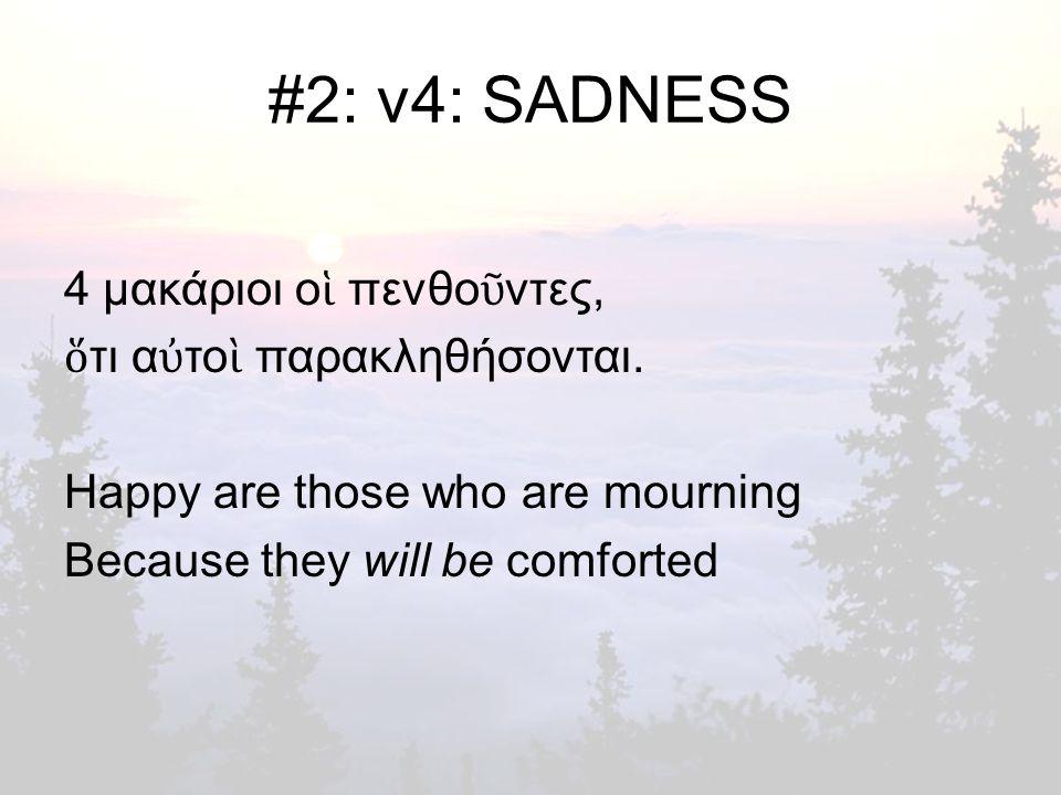 #2: v4: SADNESS 4 μακάριοι ο ἱ πενθο ῦ ντες, ὅ τι α ὐ το ὶ παρακληθήσονται.