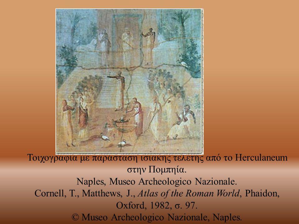 Τοιχογραφία με παράσταση ισιακής τελετής από το Herculaneum στην Πομπηία. Naples, Museo Archeologico Nazionale. Cornell, T., Matthews, J., Atlas of th