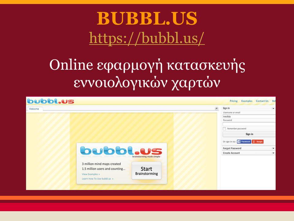 BUBBL.US https://bubbl.us/ Online εφαρμογή κατασκευής εννοιoλογικών χαρτών