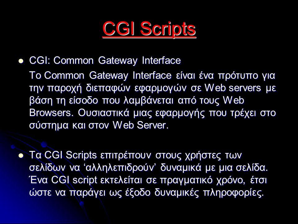 CGI: Common Gateway Interface CGI: Common Gateway Interface To Common Gateway Interface είναι ένα πρότυπο για την παροχή διεπαφών εφαρμογών σε Web servers με βάση τη είσοδο που λαμβάνεται από τους Web Browsers.