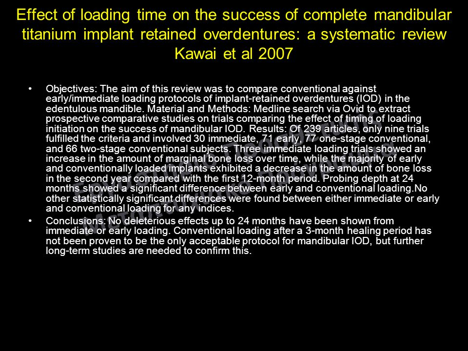 Effect of loading time on the success of complete mandibular titanium implant retained overdentures: a systematic review Kawai et al 2007 Objectives: