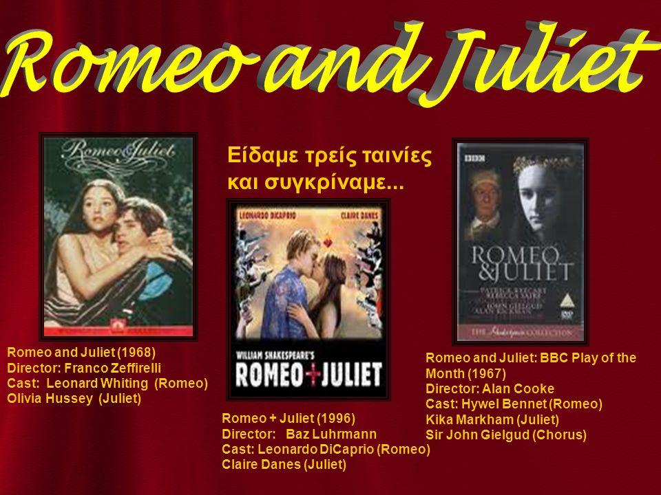 Είδαμε τρείς ταινίες και συγκρίναμε... Romeo + Juliet (1996) Director: Baz Luhrmann Cast: Leonardo DiCaprio (Romeo) Claire Danes (Juliet) Romeo and Ju