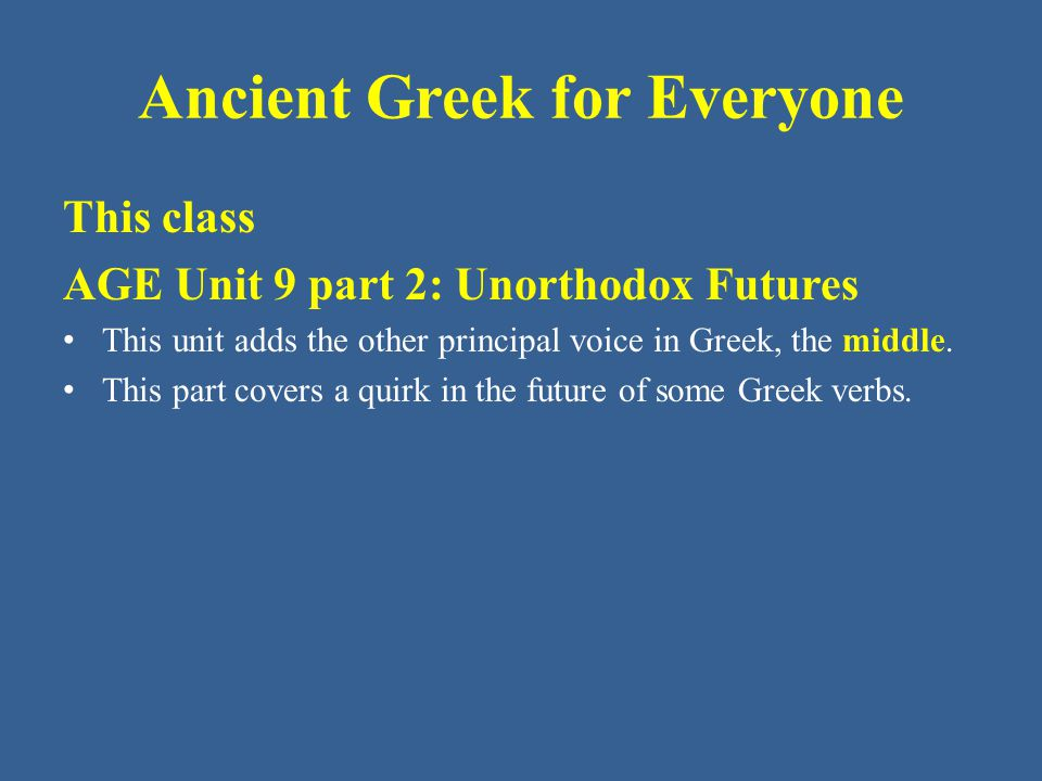 Ancient Greek for Everyone VOCABULARY: For reasons unclear now, and obscure already in antiquity, some verbs that are regularly active in the present tense become deponent in the future tense.