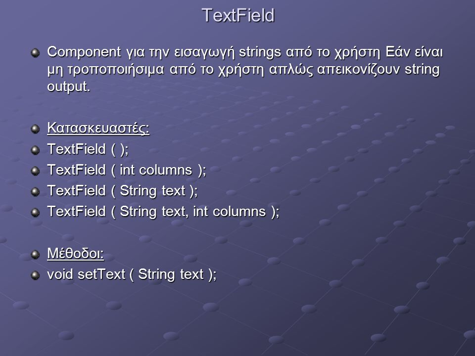 TextArea BorderLayout java.lang.Object CheckboxGroup Component FlowLayout GridLayout TextComponent Button Label Checkbox List Choice Container TextField Panel java.applet.Applet TextArea