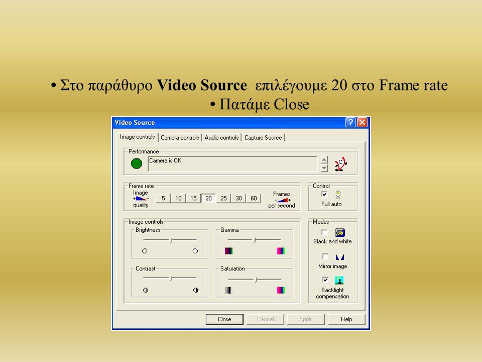Στο παράθυρο Video Source επιλέγουμε 20 στο Frame rate Πατάμε Close