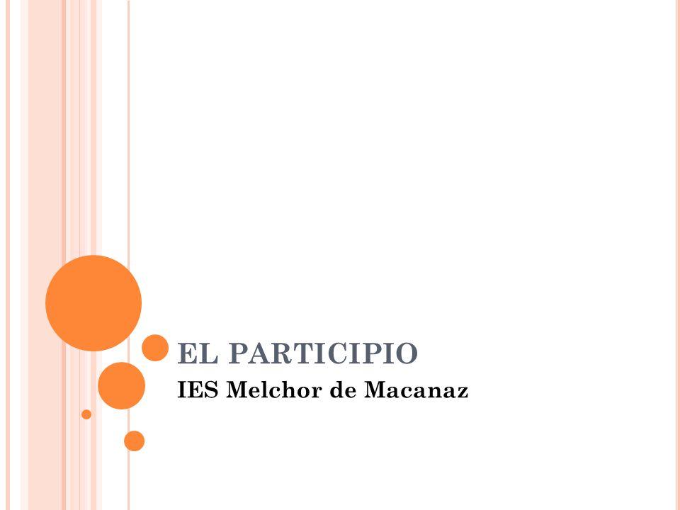 EL PARTICIPIO IES Melchor de Macanaz