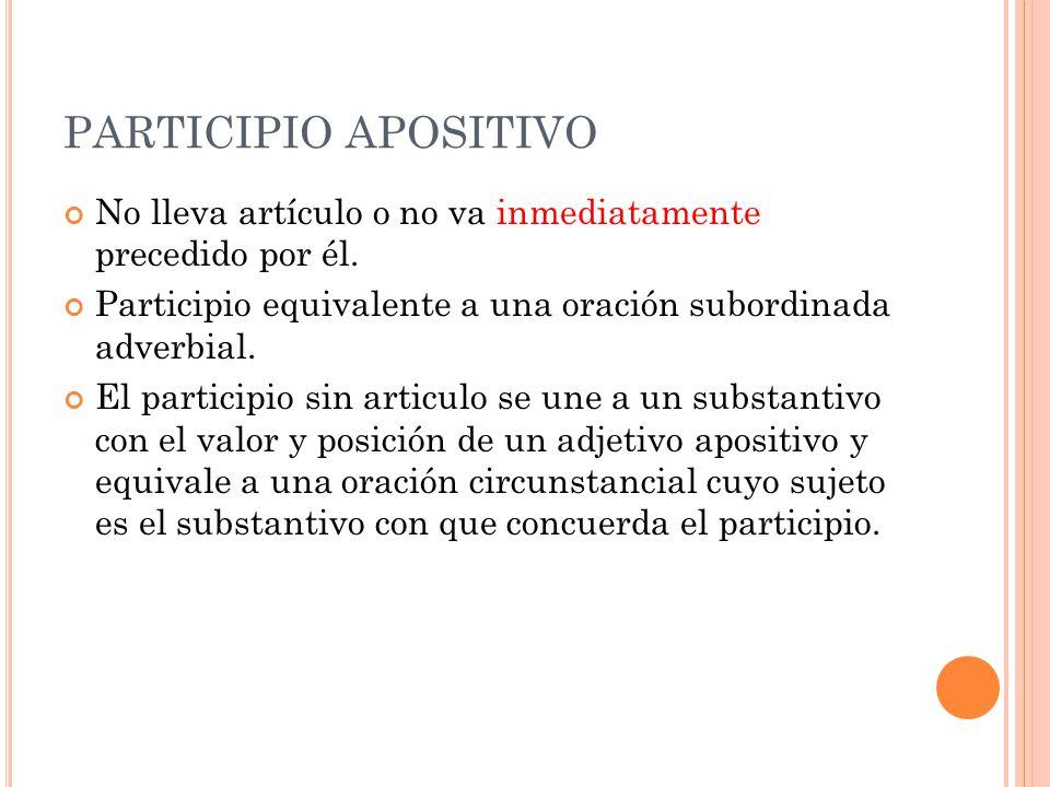 PARTICIPIO APOSITIVO No lleva artículo o no va inmediatamente precedido por él. Participio equivalente a una oración subordinada adverbial. El partici