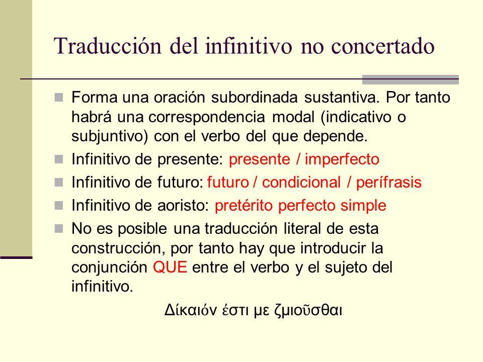 Traducción del infinitivo no concertado Forma una oración subordinada sustantiva. Por tanto habrá una correspondencia modal (indicativo o subjuntivo)