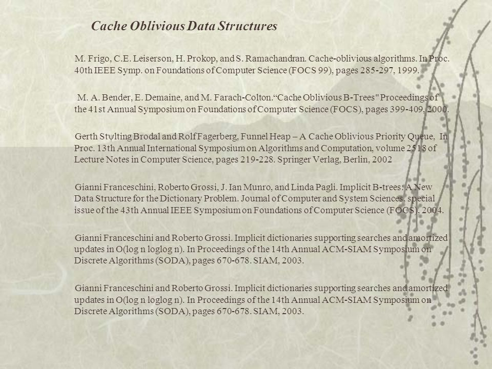 Cache Oblivious Data Structures M.Frigo, C.E. Leiserson, H.