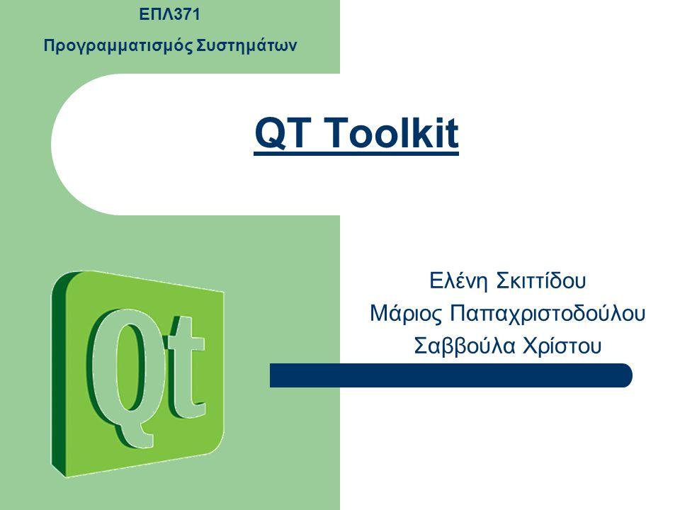 QT Toolkit Ελένη Σκιττίδου Μάριος Παπαχριστοδούλου Σαββούλα Χρίστου ΕΠΛ371 Προγραμματισμός Συστημάτων
