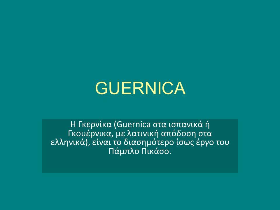 GUERNICA Η Γκερνίκα (Guernica στα ισπανικά ή Γκουέρνικα, με λατινική απόδοση στα ελληνικά), είναι το διασημότερο ίσως έργο του Πάμπλο Πικάσο.