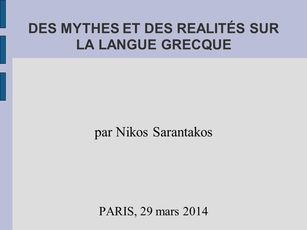 DES MYTHES ET DES REALITÉS SUR LA LANGUE GRECQUE par Nikos Sarantakos PARIS, 29 mars 2014