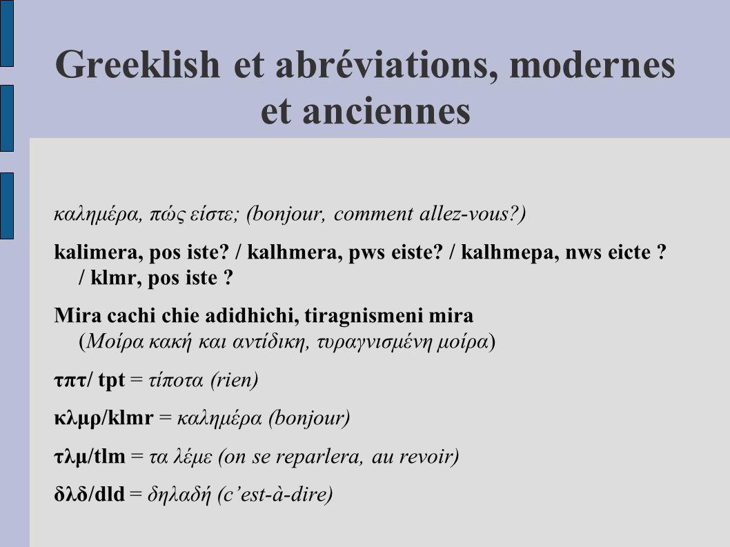 Greeklish et abréviations, modernes et anciennes καλημέρα, πώς είστε; (bonjour, comment allez-vous?) kalimera, pos iste? / kalhmera, pws eiste? / kalh