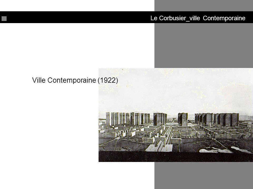 Le Corbusier_ville Contemporaine Αυστηρό ιπποδάμειο σύστημα Ζώνες λειτουργιών: διοικητικό κέντρο, βιομηχανία, εργατικές κατοικίες.