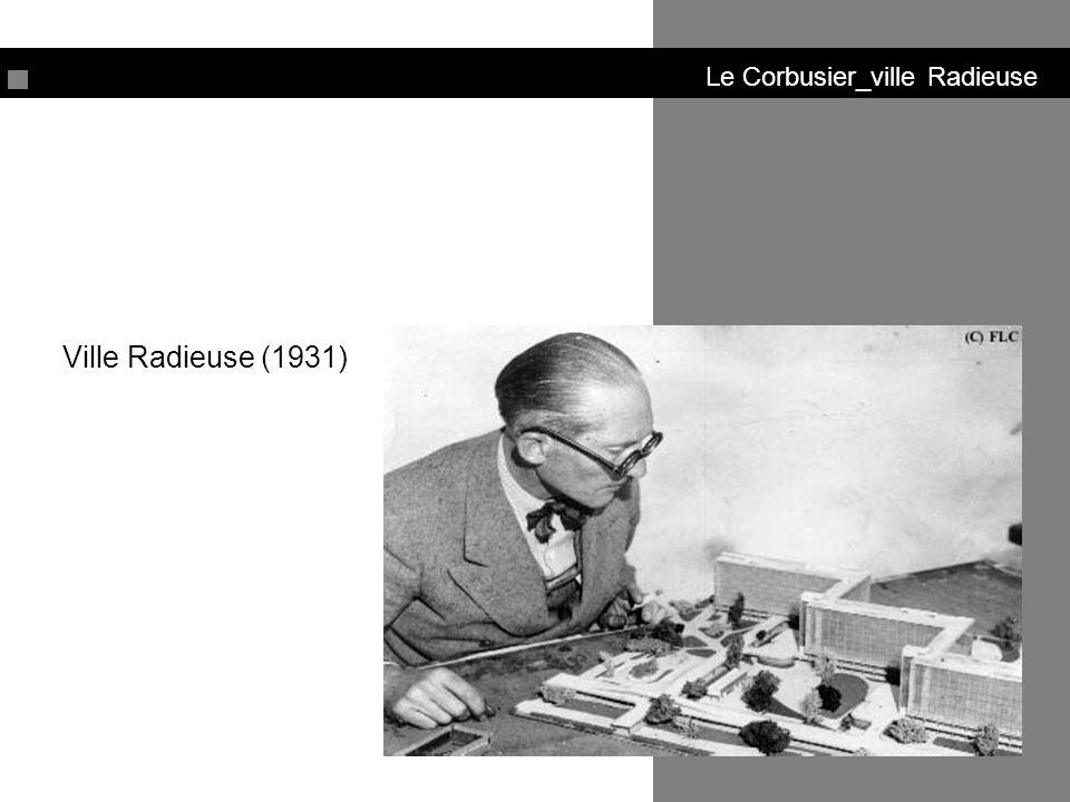 Le Corbusier_ville Radieuse Αταξική, «ανοικτή πόλη», οργανωμένη σε παράλληλες ζώνες, με συγκεκριμένες χρήσεις η κάθε μία, και με διαδοχικές μεταβάσεις: 1.