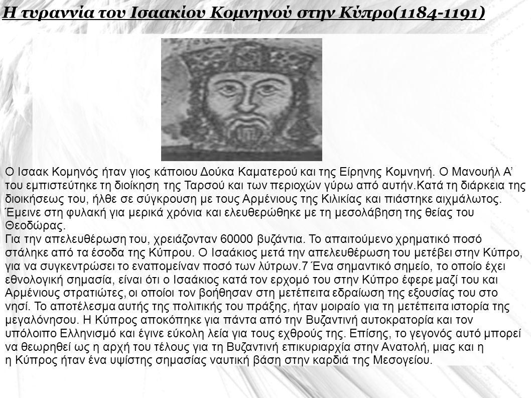 Η τυραννία του Ισαακίου Κομνηνού στην Κύπρο(1184-1191) Ο Ισαακ Κομηνός ήταν γιος κάποιου Δούκα Καματερού και της Είρηνης Κομνηνή.