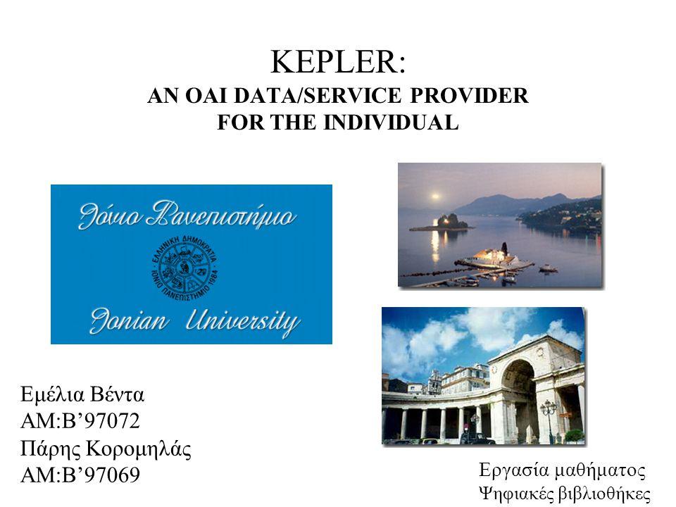 KEPLER: AN OAI DATA/SERVICE PROVIDER FOR THE INDIVIDUAL To Kepler επιτρέπει την ανάπτυξη ΨΒ(ψηφιακών βιβλιοθηκών)για κοινότητες εστιάζοντας σε publishers (δημοσιευτές)