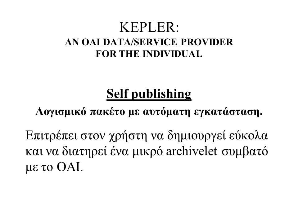 KEPLER: AN OAI DATA/SERVICE PROVIDER FOR THE INDIVIDUAL Self publishing Λογισμικό πακέτο με αυτόματη εγκατάσταση.