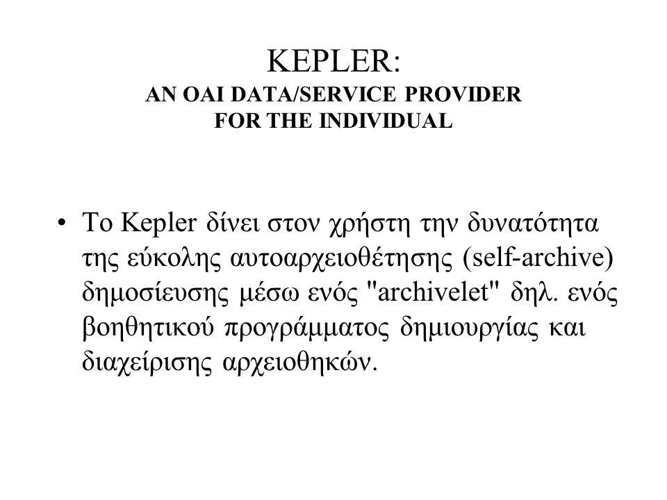 KEPLER: AN OAI DATA/SERVICE PROVIDER FOR THE INDIVIDUAL Το Kepler δίνει στον χρήστη την δυνατότητα της εύκολης αυτοαρχειοθέτησης (self-archive) δημοσίευσης μέσω ενός archivelet δηλ.
