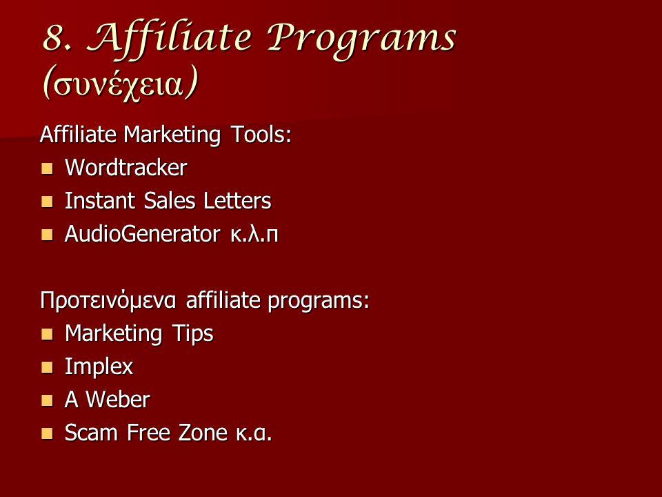 8. Affiliate Programs ( συνέχεια ) Affiliate Marketing Tools: Wordtracker Wordtracker Instant Sales Letters Instant Sales Letters AudioGenerator κ.λ.π