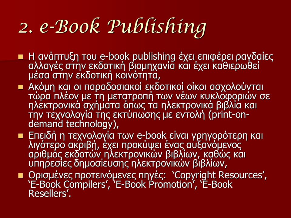 2. e-Book Publishing Η ανάπτυξη του e-book publishing έχει επιφέρει ραγδαίες αλλαγές στην εκδοτική βιομηχανία και έχει καθιερωθεί μέσα στην εκδοτική κ