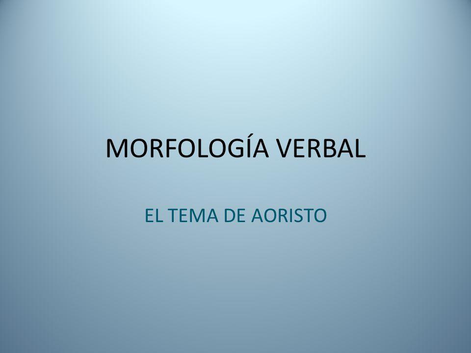 MORFOLOGÍA VERBAL EL TEMA DE AORISTO