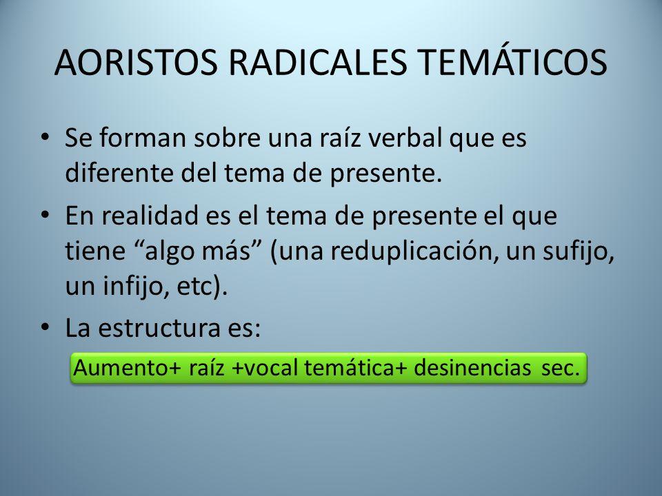 """AORISTOS RADICALES TEMÁTICOS Se forman sobre una raíz verbal que es diferente del tema de presente. En realidad es el tema de presente el que tiene """"a"""