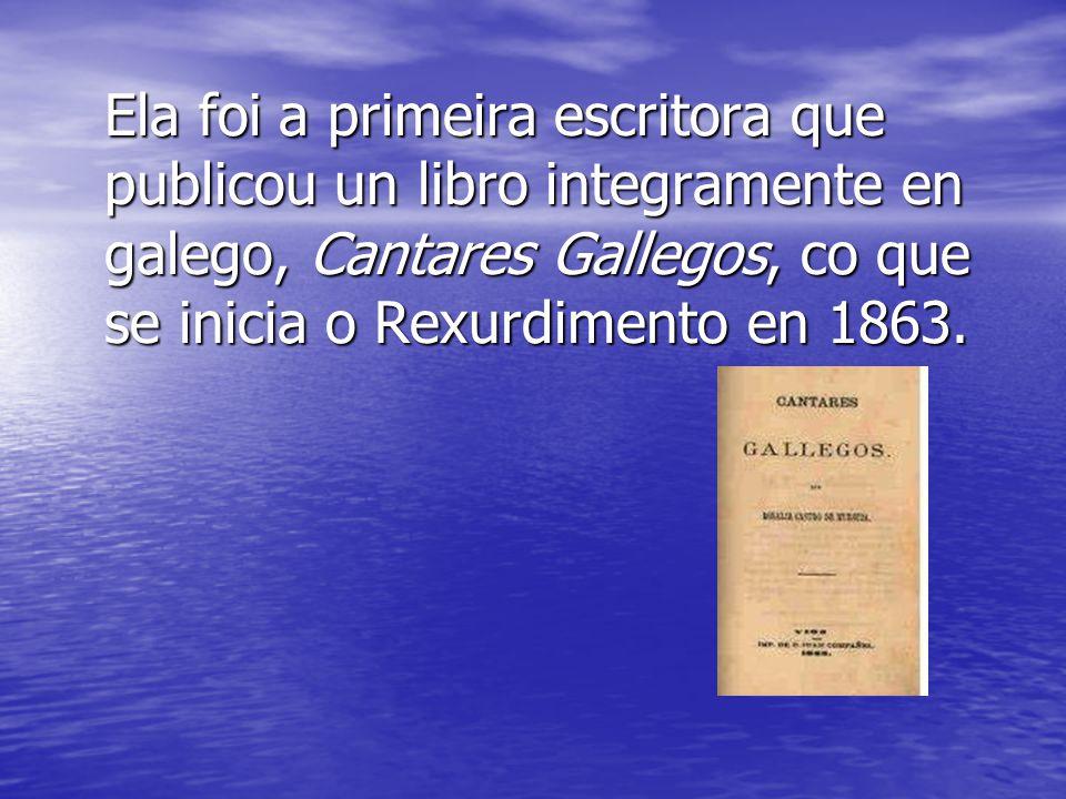 Ela foi a primeira escritora que publicou un libro integramente en galego, Cantares Gallegos, co que se inicia o Rexurdimento en 1863.