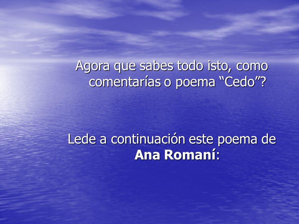 """Agora que sabes todo isto, como comentarías o poema """"Cedo""""? Lede a continuación este poema de Ana Romaní:"""