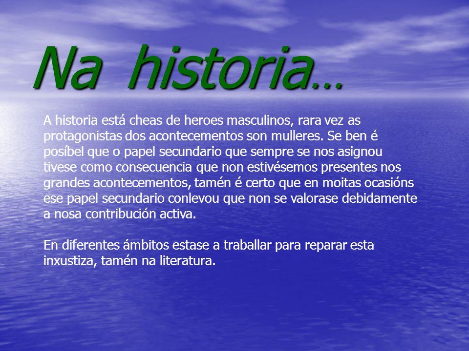 Na historia … A historia está cheas de heroes masculinos, rara vez as protagonistas dos acontecementos son mulleres.