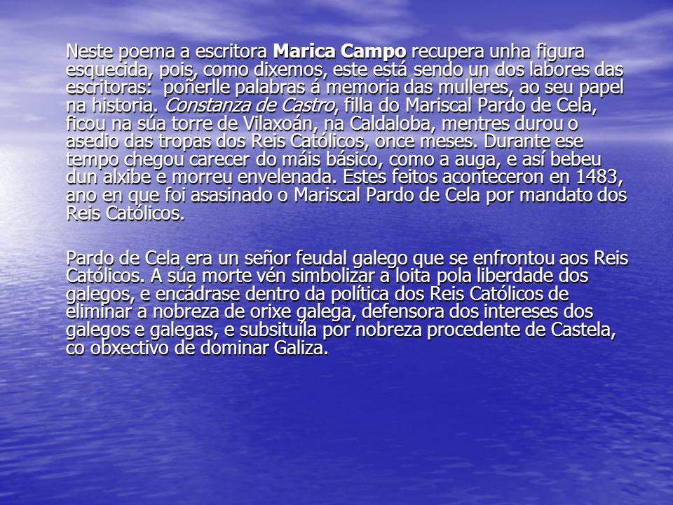 Neste poema a escritora Marica Campo recupera unha figura esquecida, pois, como dixemos, este está sendo un dos labores das escritoras: poñerlle palabras á memoria das mulleres, ao seu papel na historia.