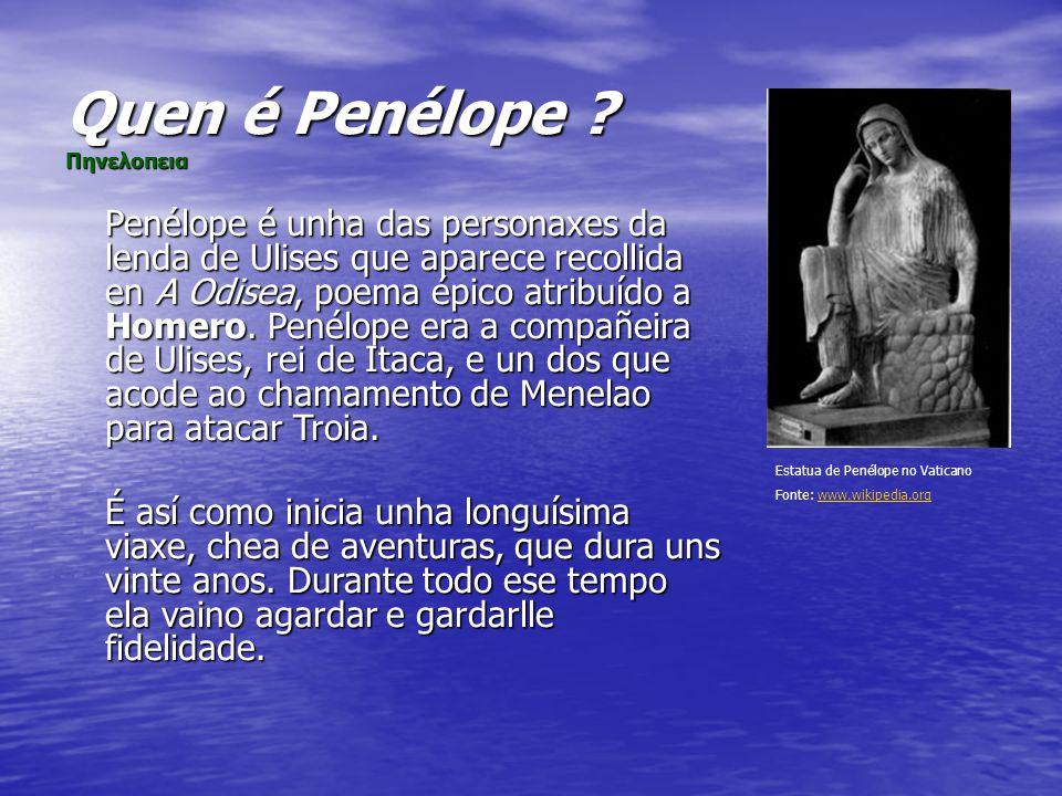 Quen é Penélope ? Πηνελοπεια Penélope é unha das personaxes da lenda de Ulises que aparece recollida en A Odisea, poema épico atribuído a Homero. Pené