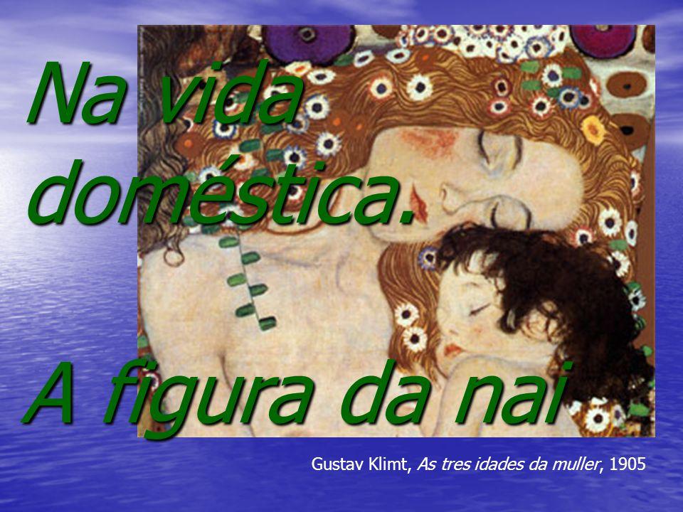 Na vida doméstica. A figura da nai Gustav Klimt, As tres idades da muller, 1905