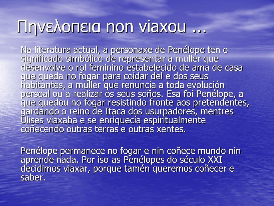 Πηνελοπεια non viaxou... Na literatura actual, a personaxe de Penélope ten o significado simbólico de representar a muller que desenvolve o rol femini