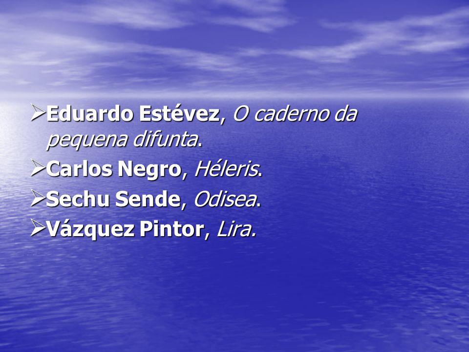  Eduardo Estévez, O caderno da pequena difunta.  Carlos Negro, Héleris.  Sechu Sende, Odisea.  Vázquez Pintor, Lira.