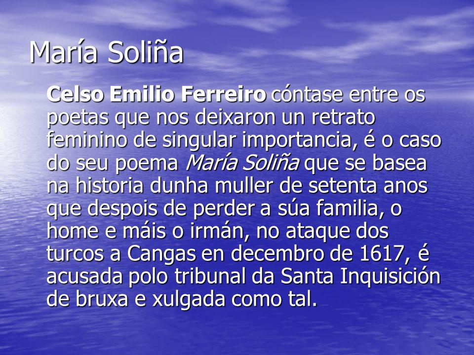 María Soliña Celso Emilio Ferreiro cóntase entre os poetas que nos deixaron un retrato feminino de singular importancia, é o caso do seu poema María S