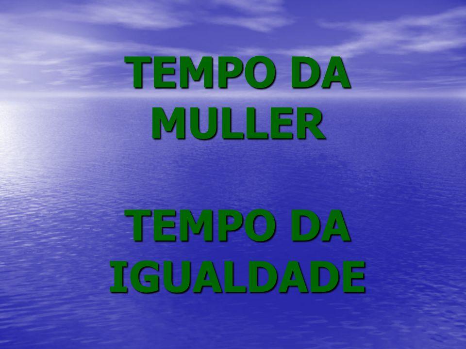 TEMPO DA MULLER TEMPO DA IGUALDADE