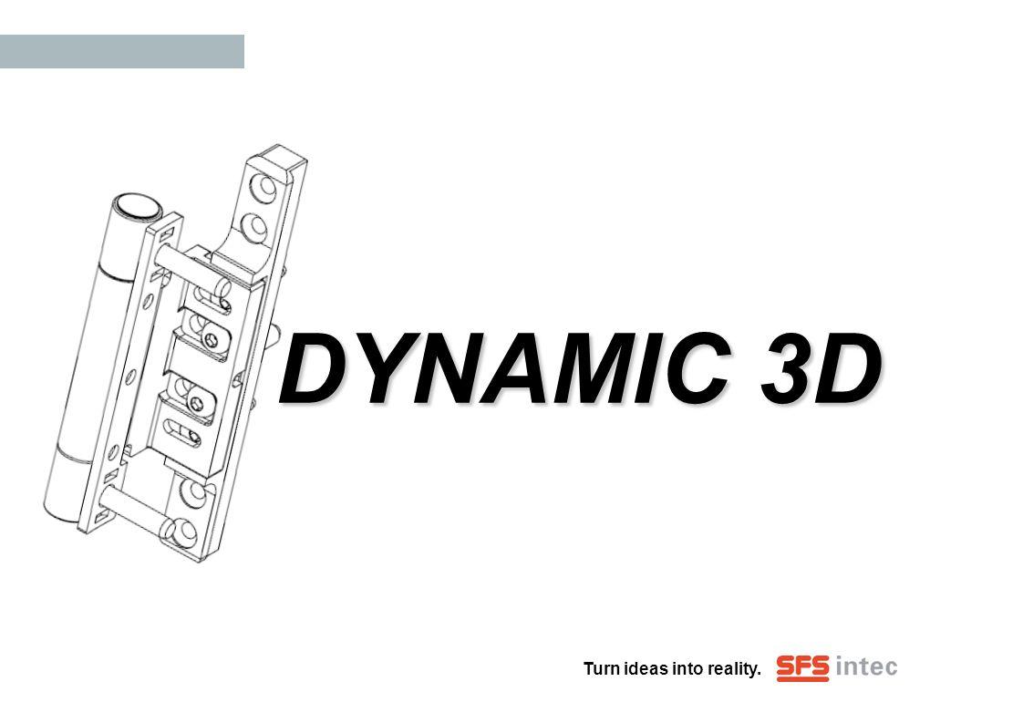 Turn ideas into reality. DYNAMIC 3D