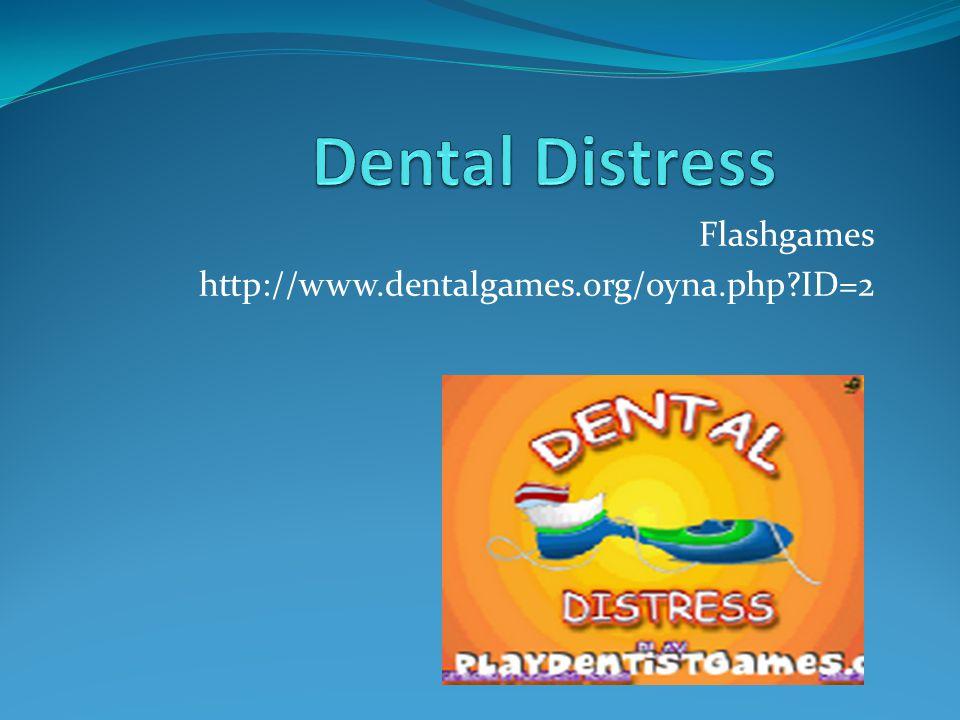 Flashgames http://www.dentalgames.org/oyna.php ID=2
