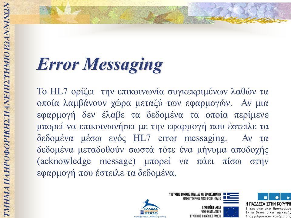 Error Messaging To HL7 ορίζει την επικοινωνία συγκεκριμένων λαθών τα οποία λαμβάνουν χώρα μεταξύ των εφαρμογών. Αν μια εφαρμογή δεν έλαβε τα δεδομένα