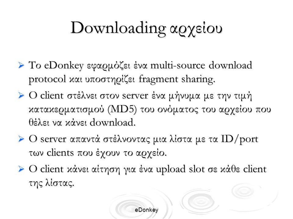 eDonkey Downloading αρχείου  Το eDonkey εφαρμόζει ένα multi-source download protocol και υποστηρίζει fragment sharing.