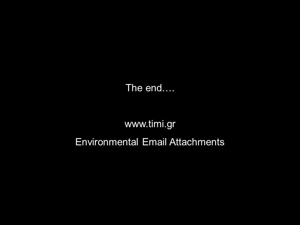 The end…. www.timi.gr Environmental Email Attachments