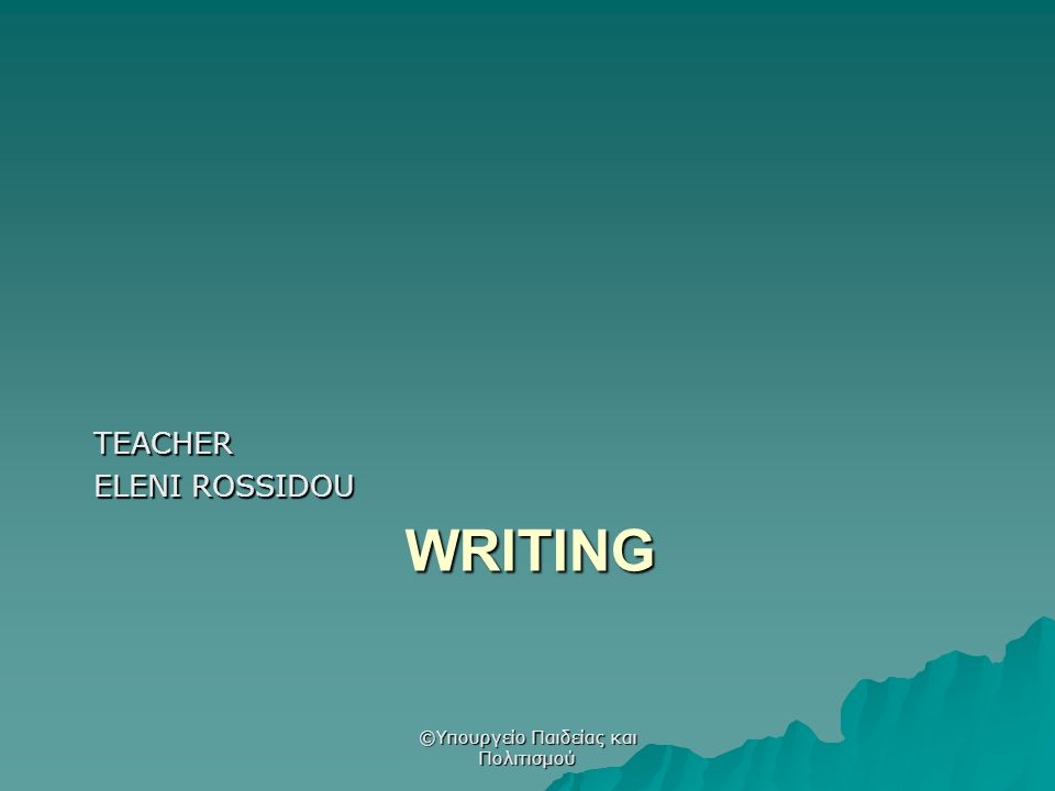 WRITING TEACHER ELENI ROSSIDOU ©Υπουργείο Παιδείας και Πολιτισμού