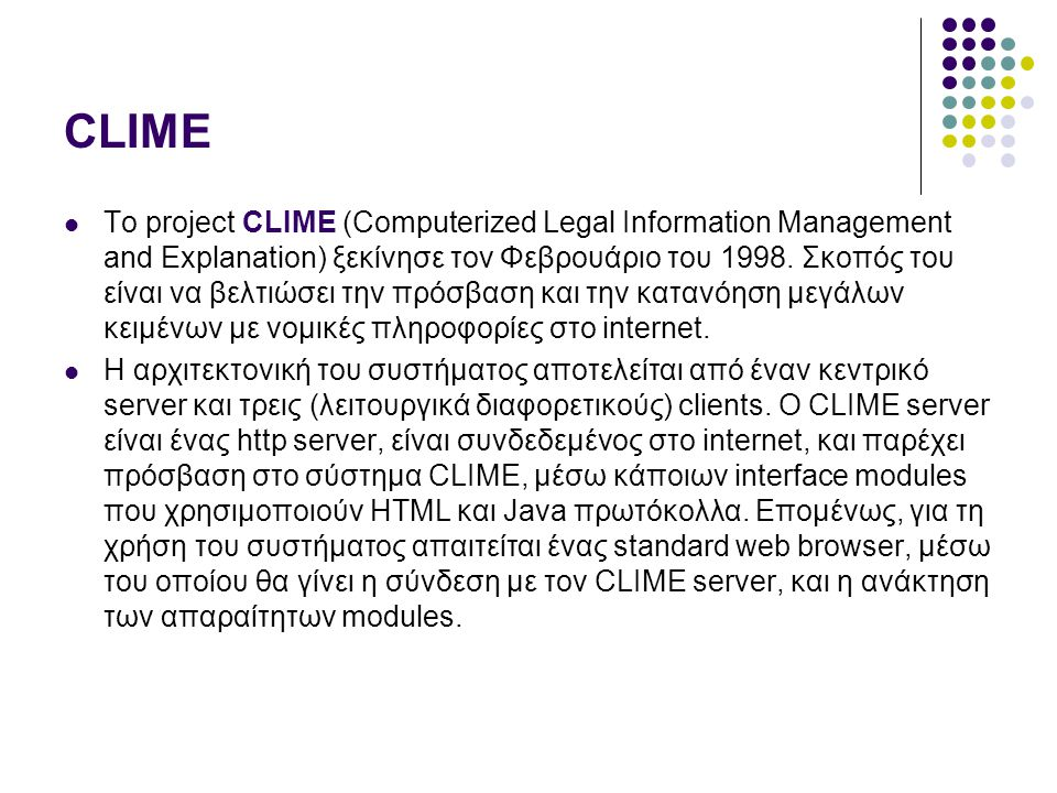CLIME Το project CLIME (Computerized Legal Information Management and Explanation) ξεκίνησε τον Φεβρουάριο του 1998.