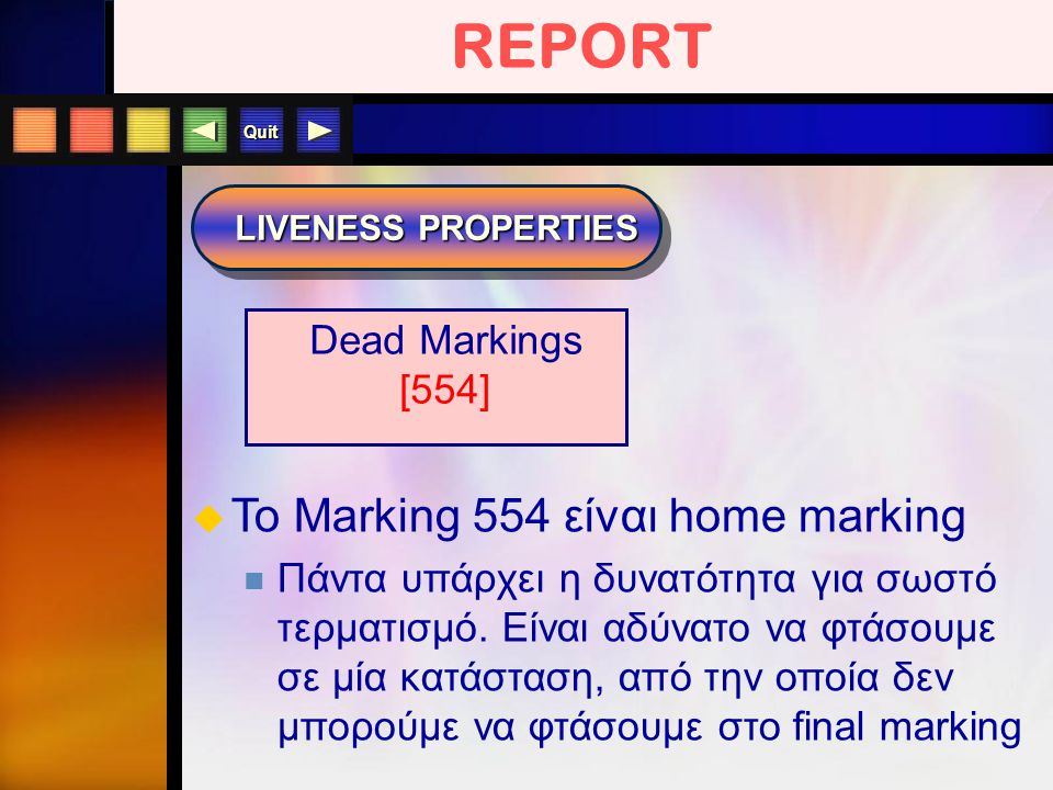 Quit REPORT LIVENESS PROPERTIES  To Marking 554 είναι home marking Πάντα υπάρχει η δυνατότητα για σωστό τερματισμό. Είναι αδύνατο να φτάσουμε σε μία