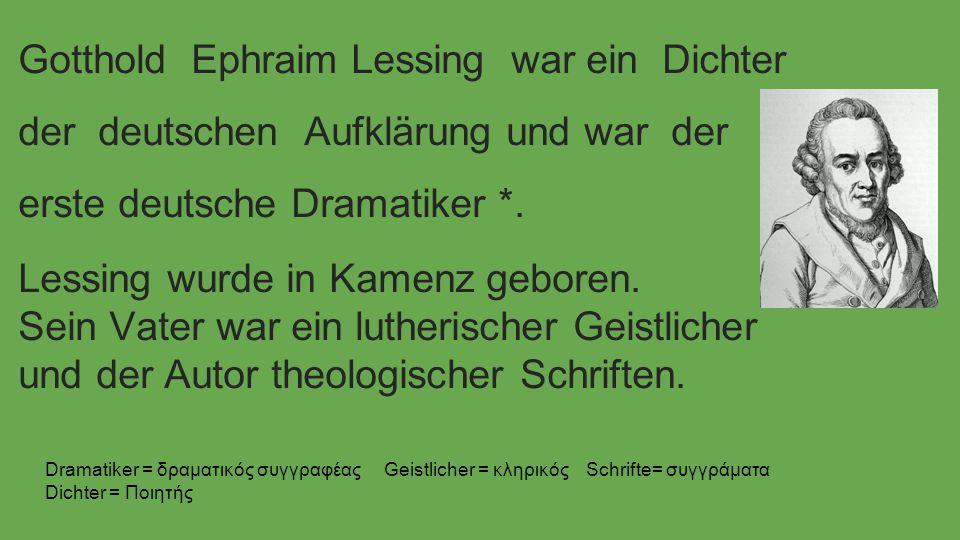 Gotthold Ephraim Lessing war ein Dichter der deutschen Aufklärung und war der erste deutsche Dramatiker *.