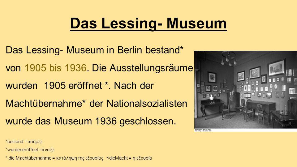 Das Lessing- Museum Das Lessing- Museum in Berlin bestand* von 1905 bis 1936.