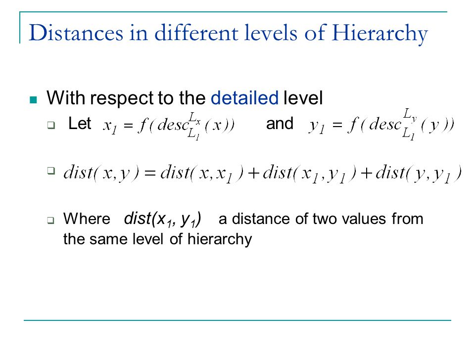 Distances in different levels of Hierarchy With respect to the detailed level  Letand   Where dist(x 1, y 1 ) a distance of two values from the same level of hierarchy